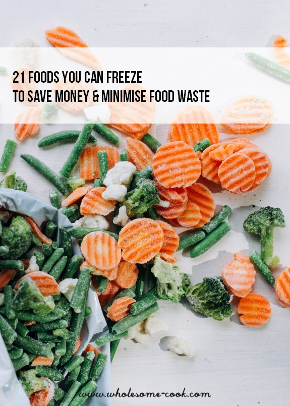 21 Foods You Can Freeze To Save Money and Minimise Food Waste