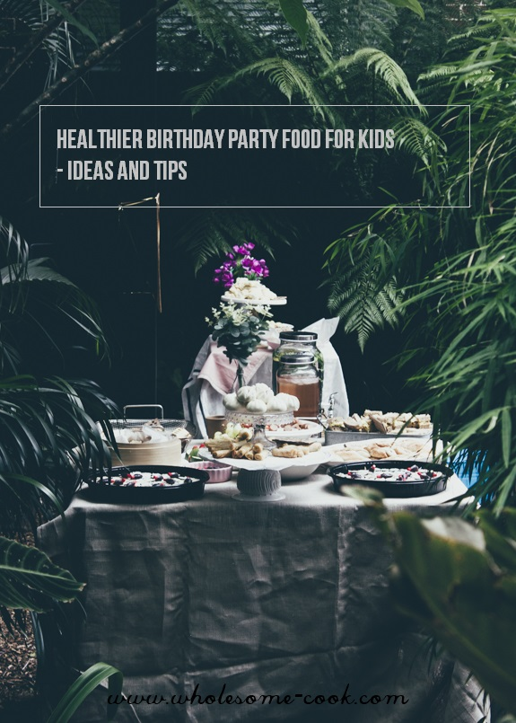 How to Host a Healthier Birthday Party with Food for Kids Ideas and Tips