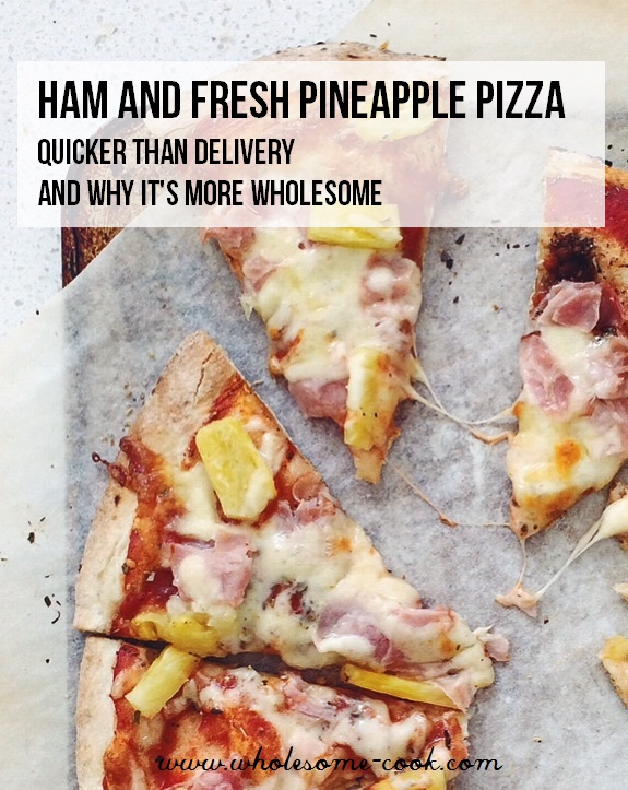 Ham and Fresh Pineapple Pizza – Quicker than Delivery and Why It's More Wholesome