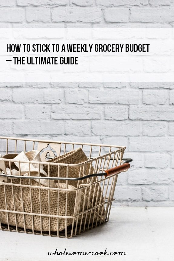 How to stick to a weekly grocery budget – The Ultimate Guide